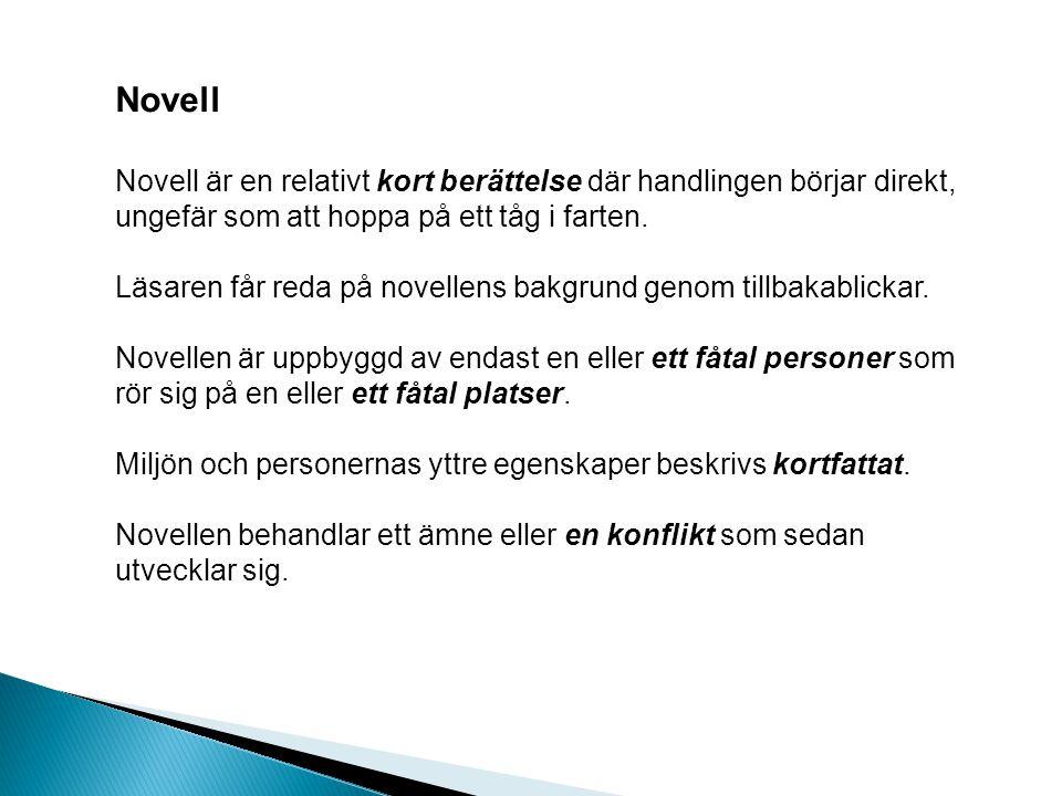 Novell Novell är en relativt kort berättelse där handlingen börjar direkt, ungefär som att hoppa på ett tåg i farten.