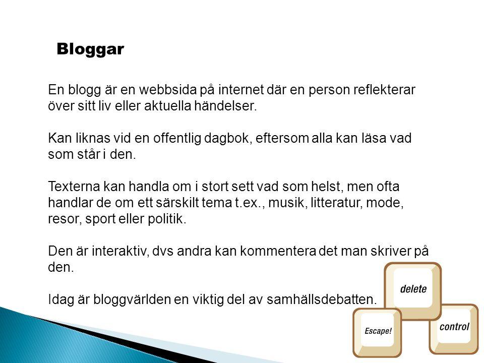Bloggar En blogg är en webbsida på internet där en person reflekterar över sitt liv eller aktuella händelser.