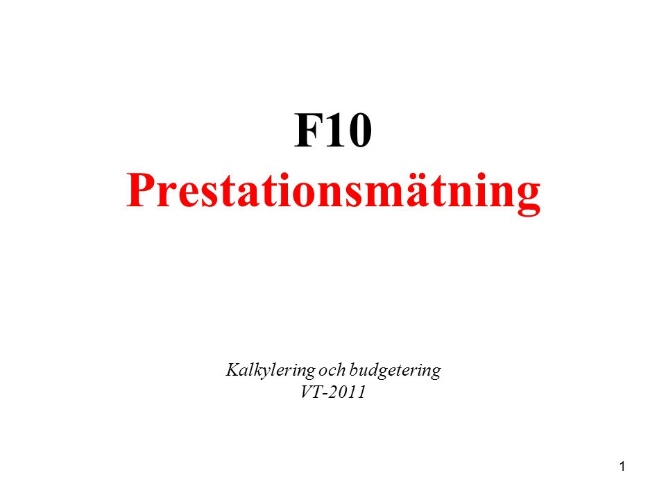 F10 Prestationsmätning Kalkylering och budgetering VT-2011