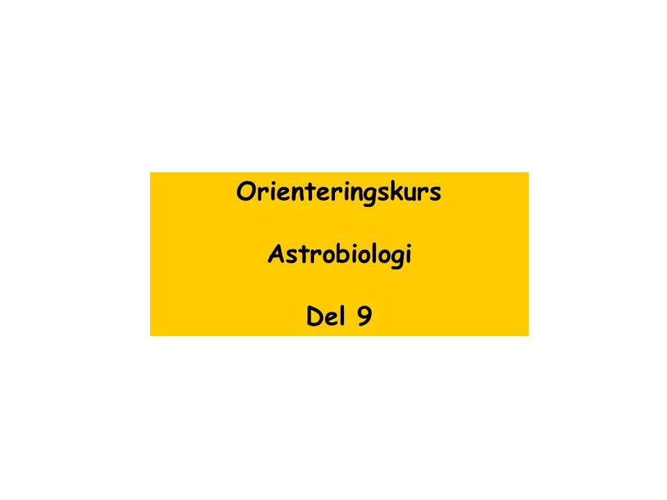 Orienteringskurs Astrobiologi Del 9