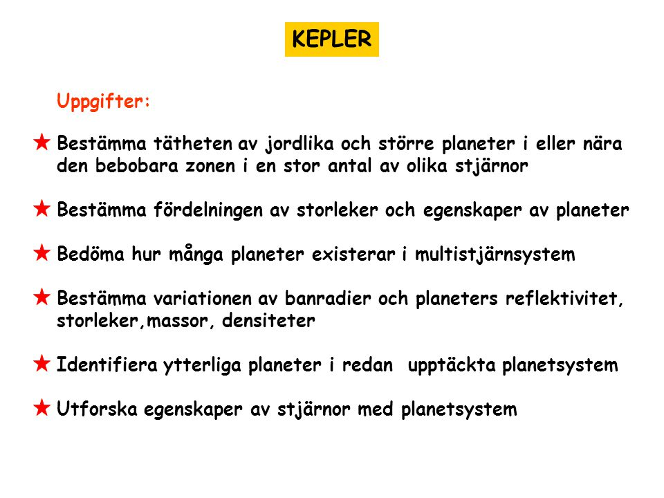 KEPLER Uppgifter: Bestämma tätheten av jordlika och större planeter i eller nära. den bebobara zonen i en stor antal av olika stjärnor.