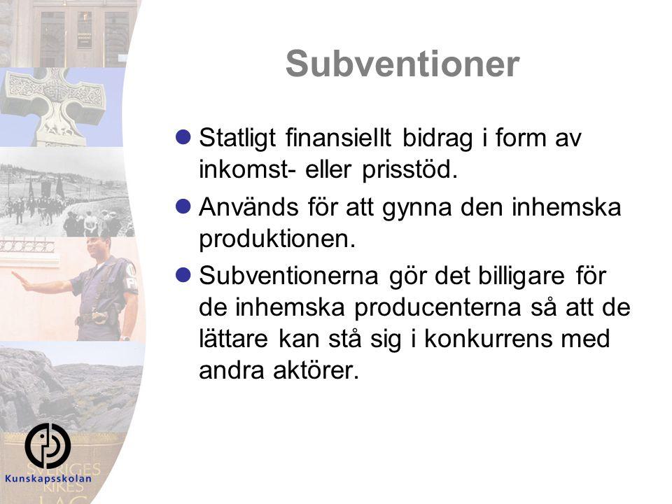 Subventioner Statligt finansiellt bidrag i form av inkomst- eller prisstöd. Används för att gynna den inhemska produktionen.