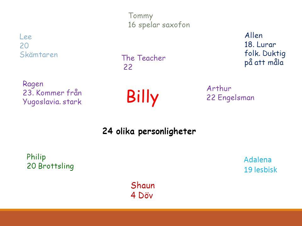 Billy 24 olika personligheter Adalena 19 lesbisk Shaun 4 Döv Tommy