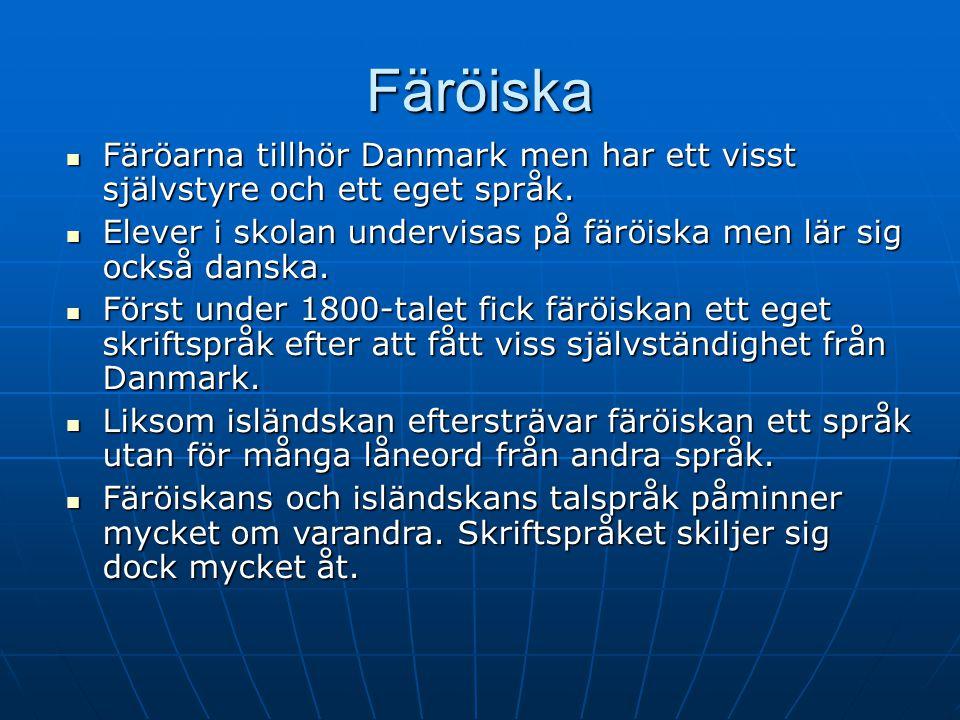 2017-04-08 Färöiska. Färöarna tillhör Danmark men har ett visst självstyre och ett eget språk.