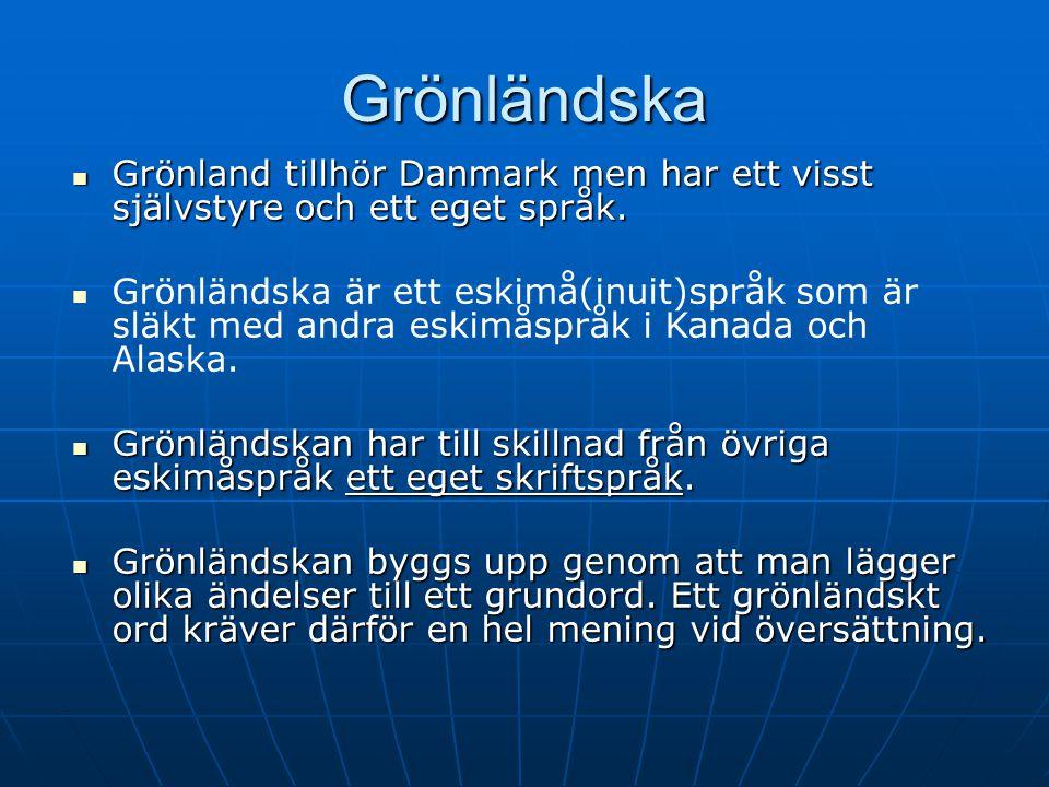 2017-04-08 Grönländska. Grönland tillhör Danmark men har ett visst självstyre och ett eget språk.