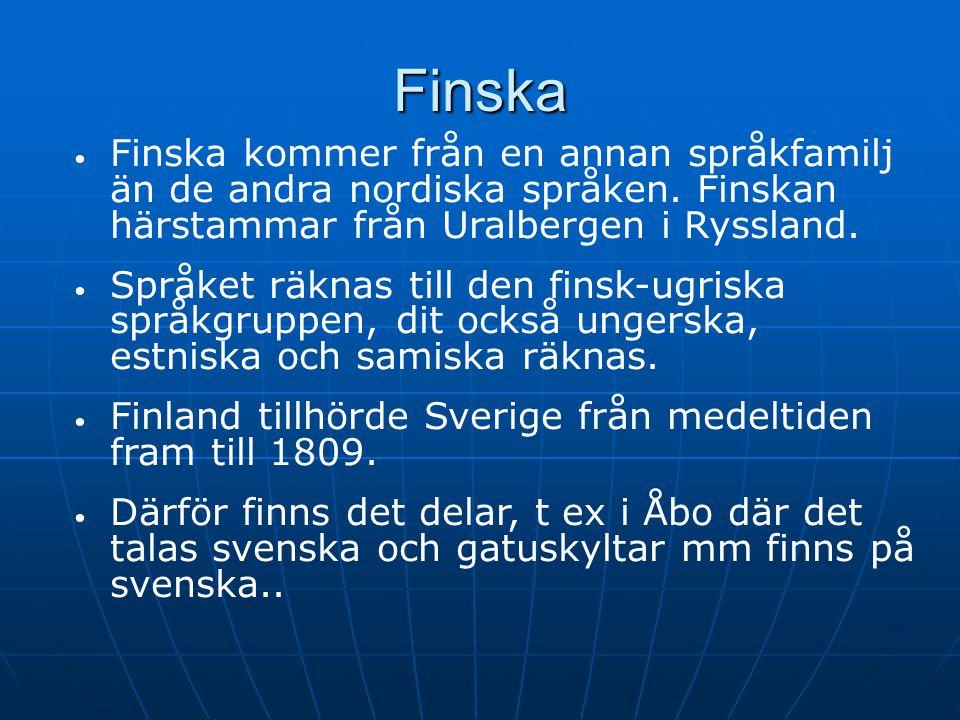 2017-04-08 Finska. Finska kommer från en annan språkfamilj än de andra nordiska språken. Finskan härstammar från Uralbergen i Ryssland.