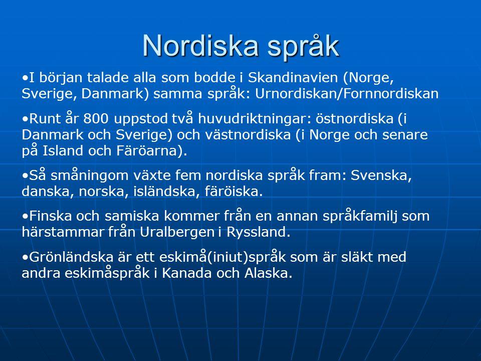 2017-04-08 Nordiska språk. I början talade alla som bodde i Skandinavien (Norge, Sverige, Danmark) samma språk: Urnordiskan/Fornnordiskan.