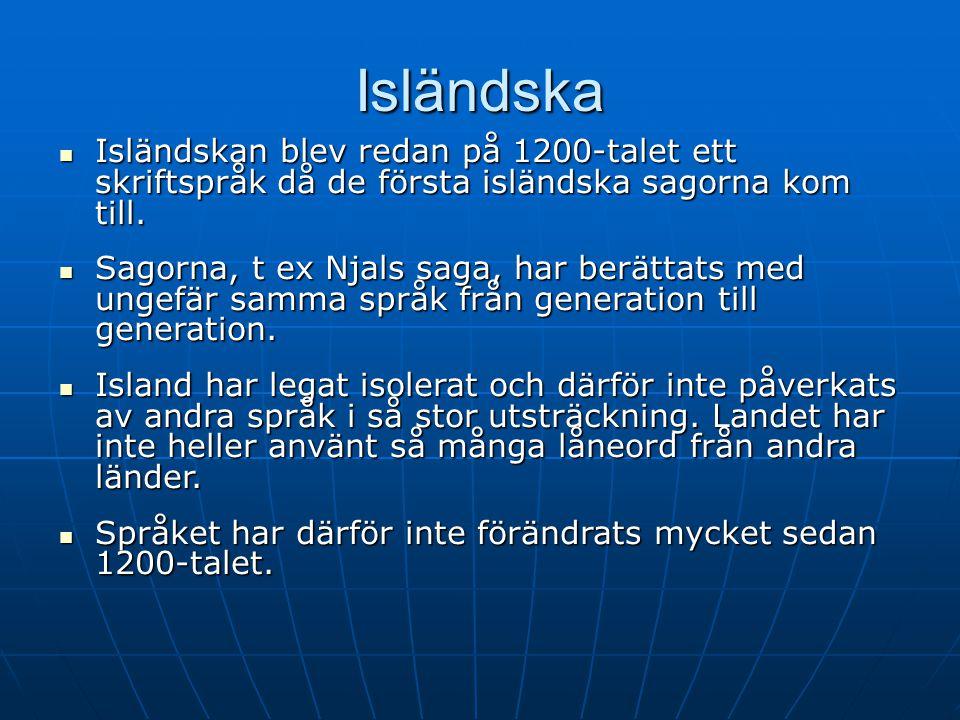 2017-04-08 Isländska. Isländskan blev redan på 1200-talet ett skriftspråk då de första isländska sagorna kom till.