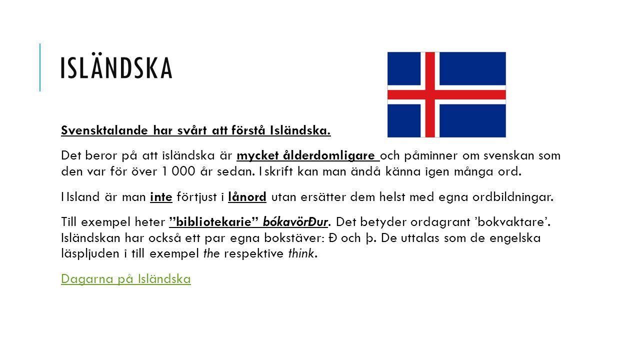 Isländska Svensktalande har svårt att förstå Isländska.