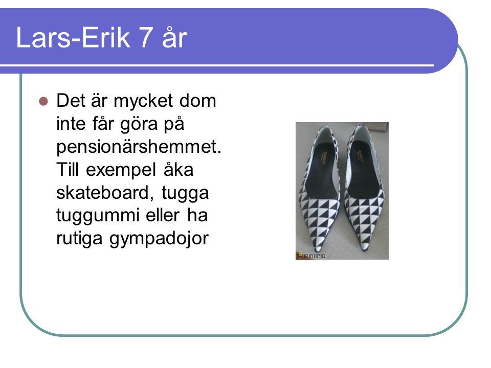 Lars-Erik 7 år Det är mycket dom inte får göra på pensionärshemmet.