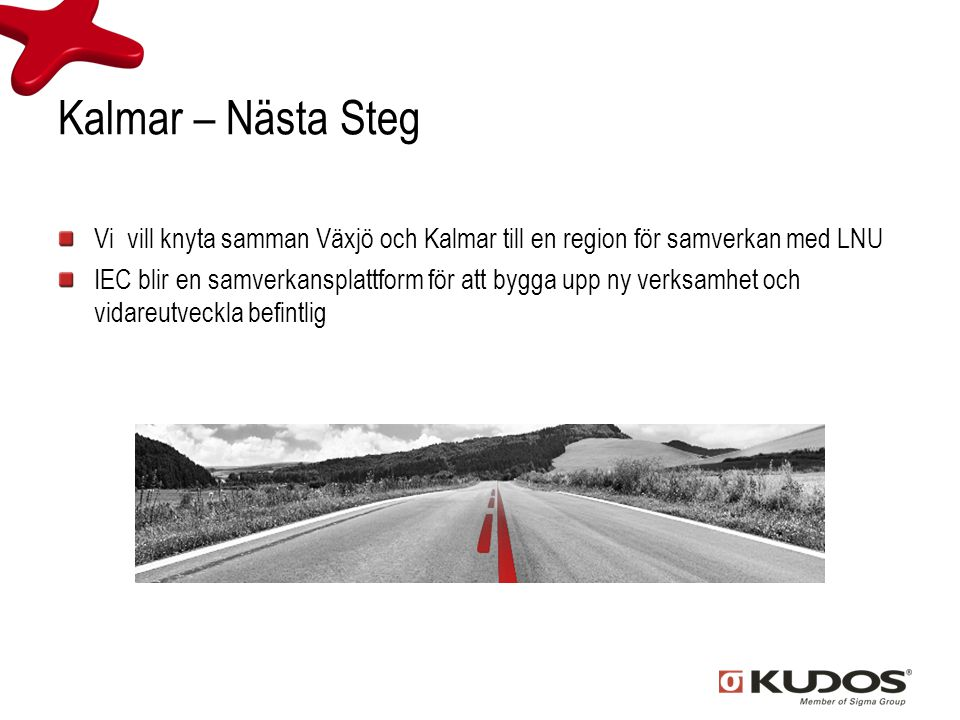 Kalmar – Nästa Steg Vi vill knyta samman Växjö och Kalmar till en region för samverkan med LNU.