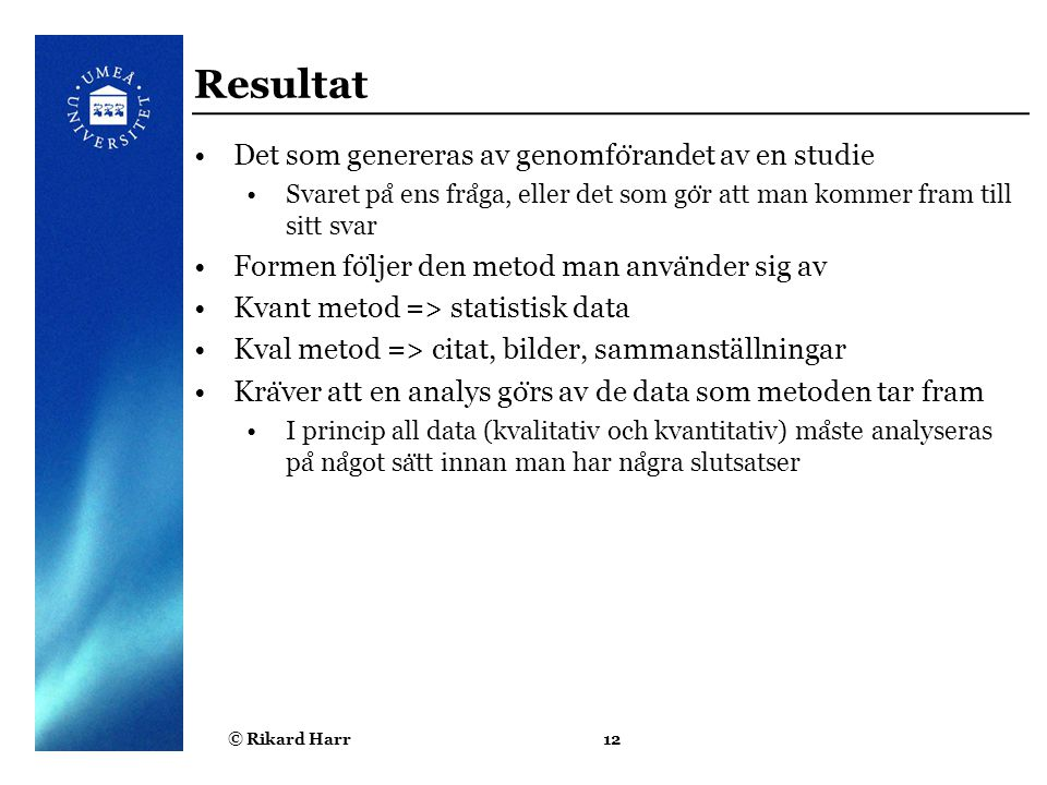 Resultat Det som genereras av genomförandet av en studie