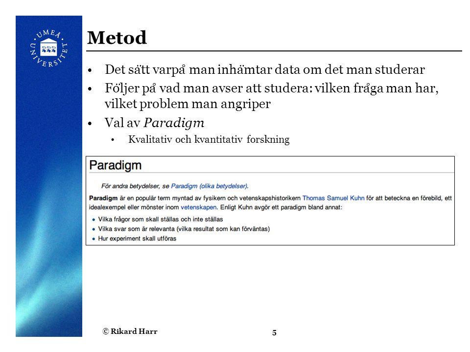 Metod Det sätt varpå man inhämtar data om det man studerar