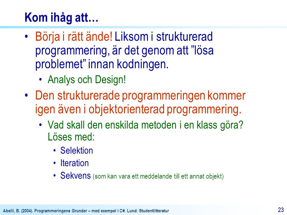 Kom ihåg att… Börja i rätt ände! Liksom i strukturerad programmering, är det genom att lösa problemet innan kodningen.