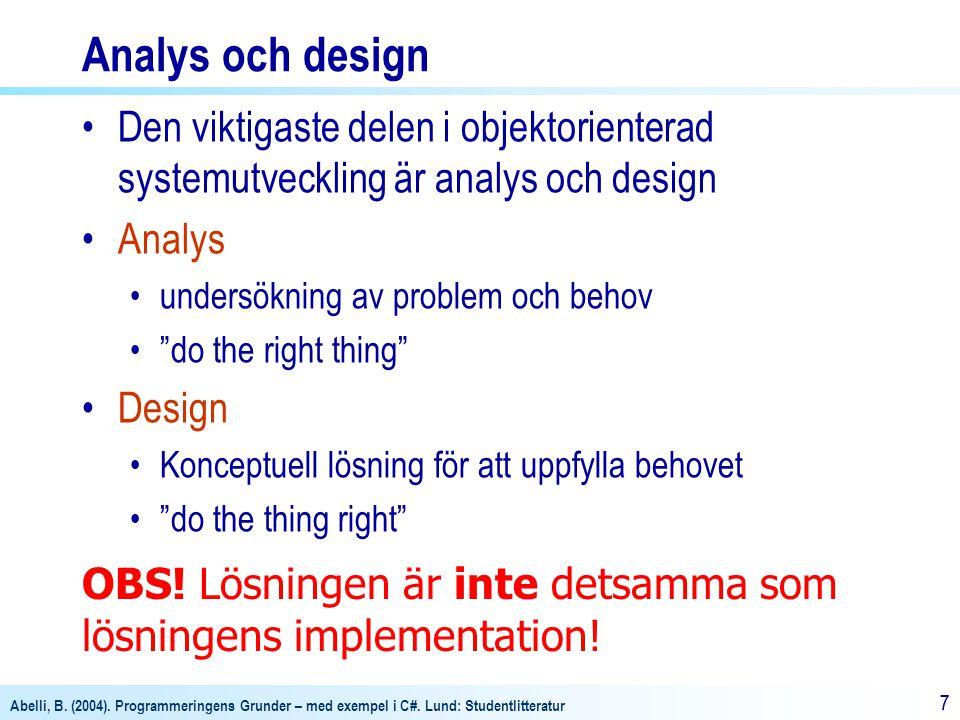 Analys och design Den viktigaste delen i objektorienterad systemutveckling är analys och design. Analys.