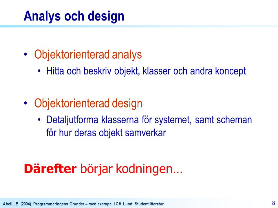 Analys och design Objektorienterad analys Objektorienterad design