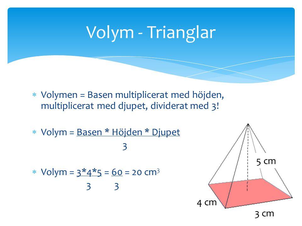 Volym - Trianglar Volymen = Basen multiplicerat med höjden, multiplicerat med djupet, dividerat med 3!