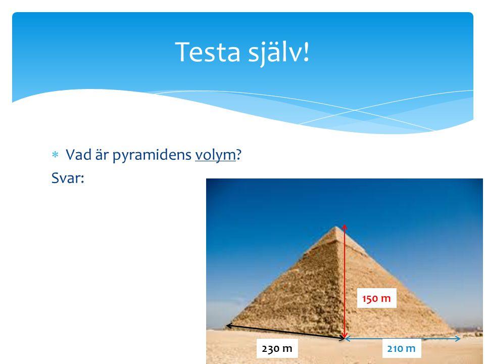Testa själv! Vad är pyramidens volym Svar: 150 m 230 m 210 m