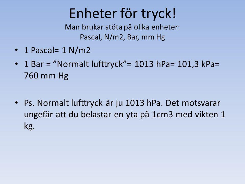 Enheter för tryck! Man brukar stöta på olika enheter: Pascal, N/m2, Bar, mm Hg