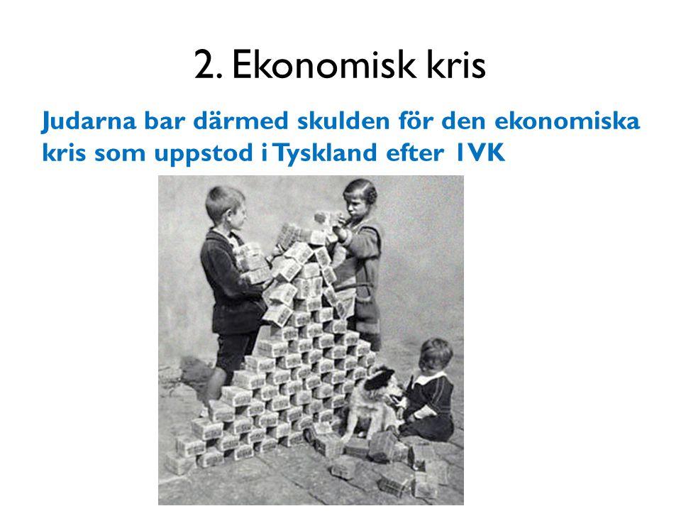 2. Ekonomisk kris Judarna bar därmed skulden för den ekonomiska kris som uppstod i Tyskland efter 1VK.