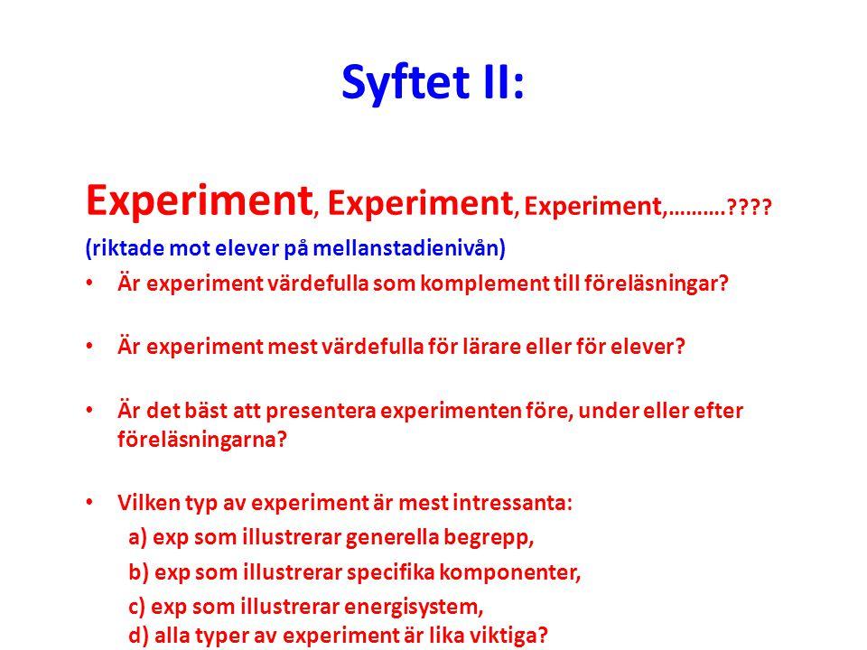 Syftet II: Experiment, Experiment, Experiment,……….