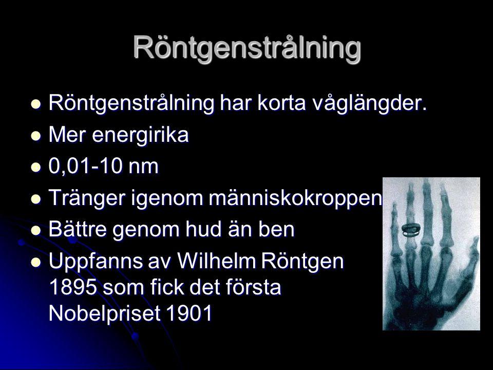 Röntgenstrålning Röntgenstrålning har korta våglängder. Mer energirika