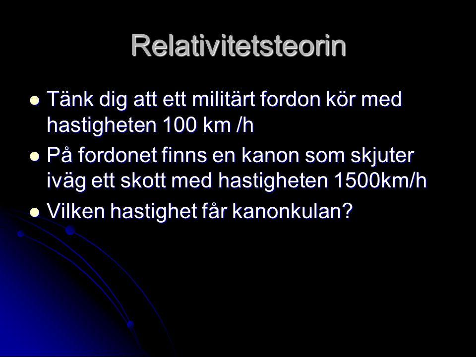 Relativitetsteorin Tänk dig att ett militärt fordon kör med hastigheten 100 km /h.