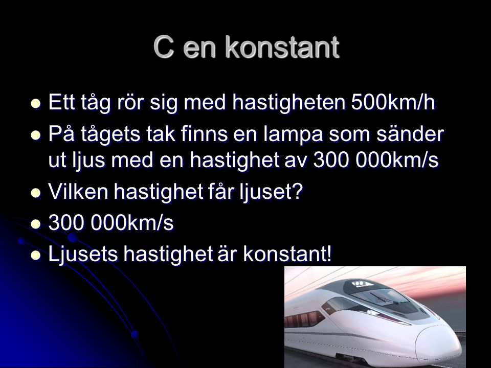 C en konstant Ett tåg rör sig med hastigheten 500km/h