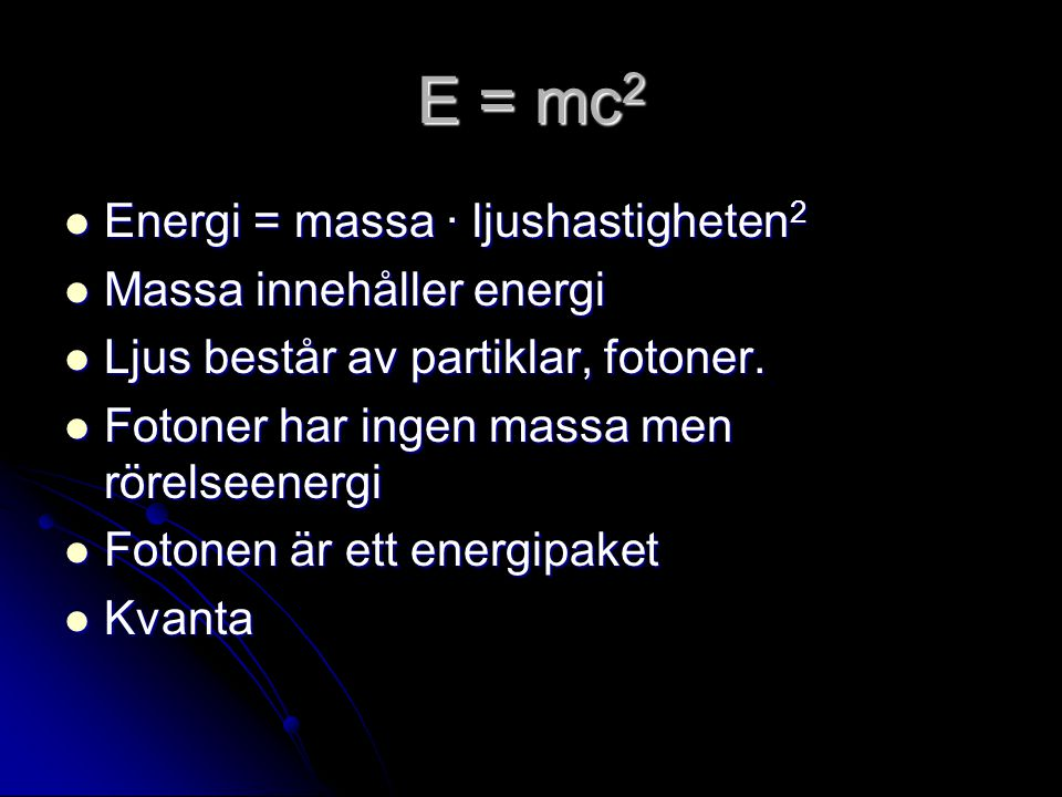 E = mc2 Energi = massa ∙ ljushastigheten2 Massa innehåller energi