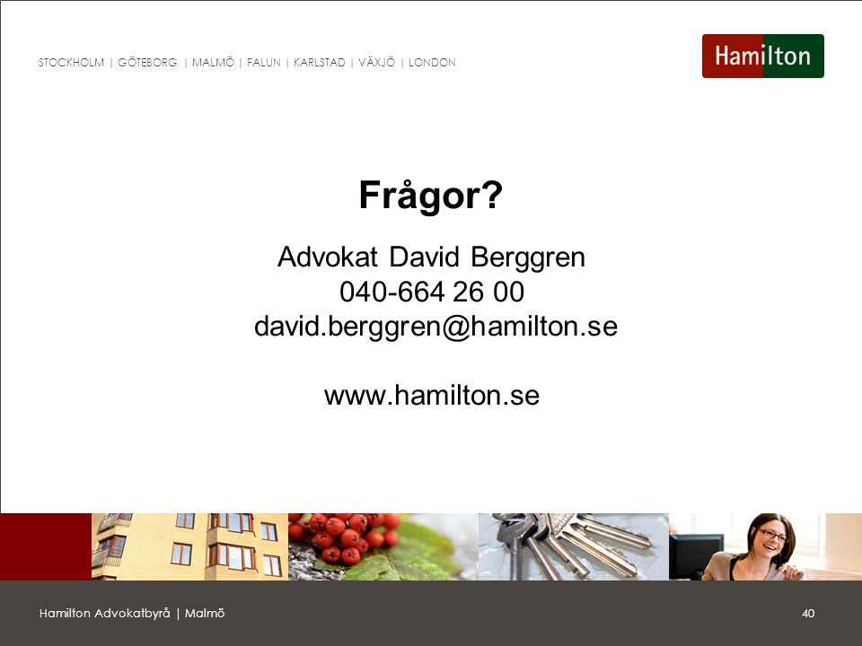 Advokat David Berggren 040-664 26 00 david. berggren@hamilton. se www