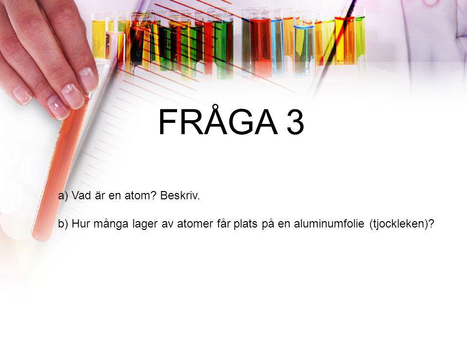 FRÅGA 3 a) Vad är en atom Beskriv.