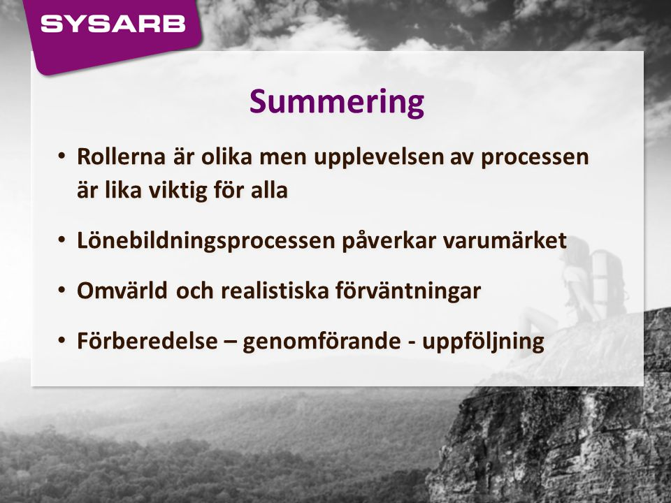 Summering Rollerna är olika men upplevelsen av processen är lika viktig för alla. Lönebildningsprocessen påverkar varumärket.