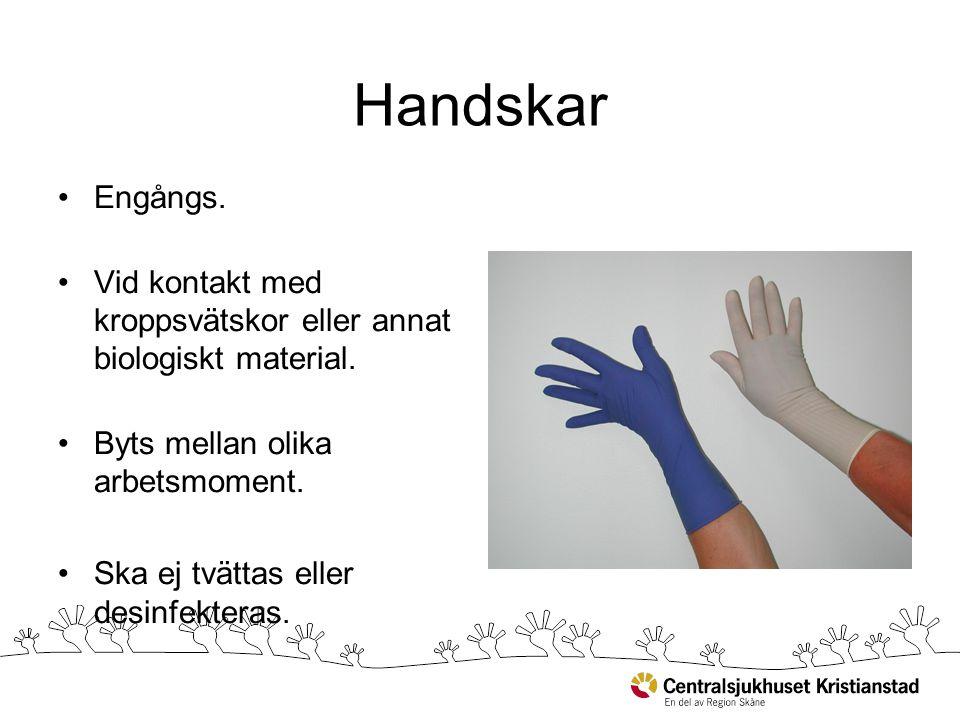 Handskar Engångs. Vid kontakt med kroppsvätskor eller annat biologiskt material. Byts mellan olika arbetsmoment.