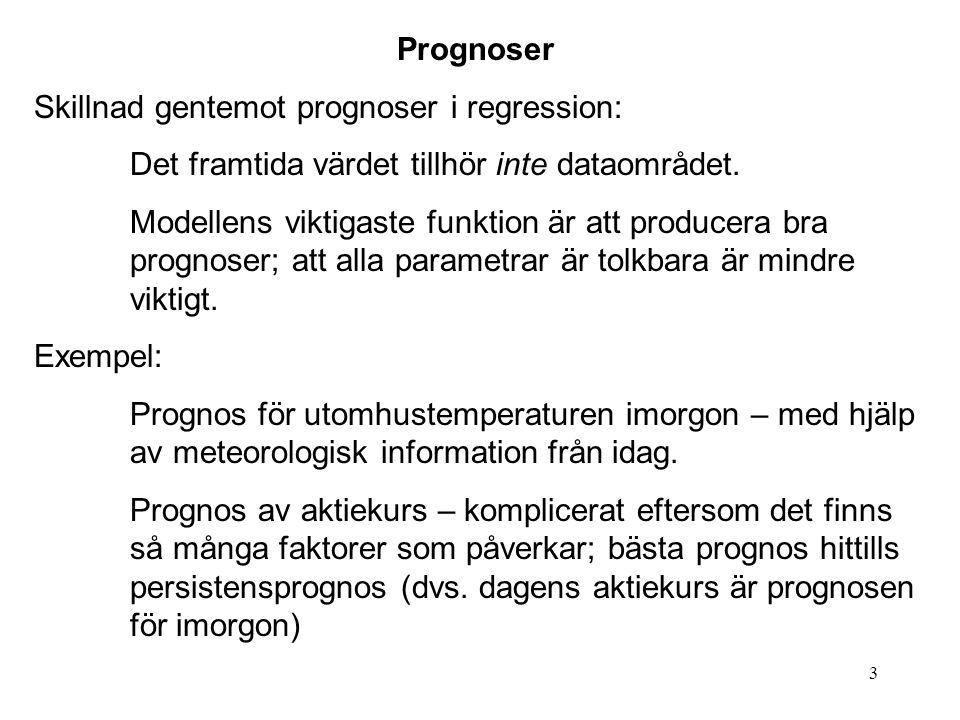 Prognoser Skillnad gentemot prognoser i regression: Det framtida värdet tillhör inte dataområdet.