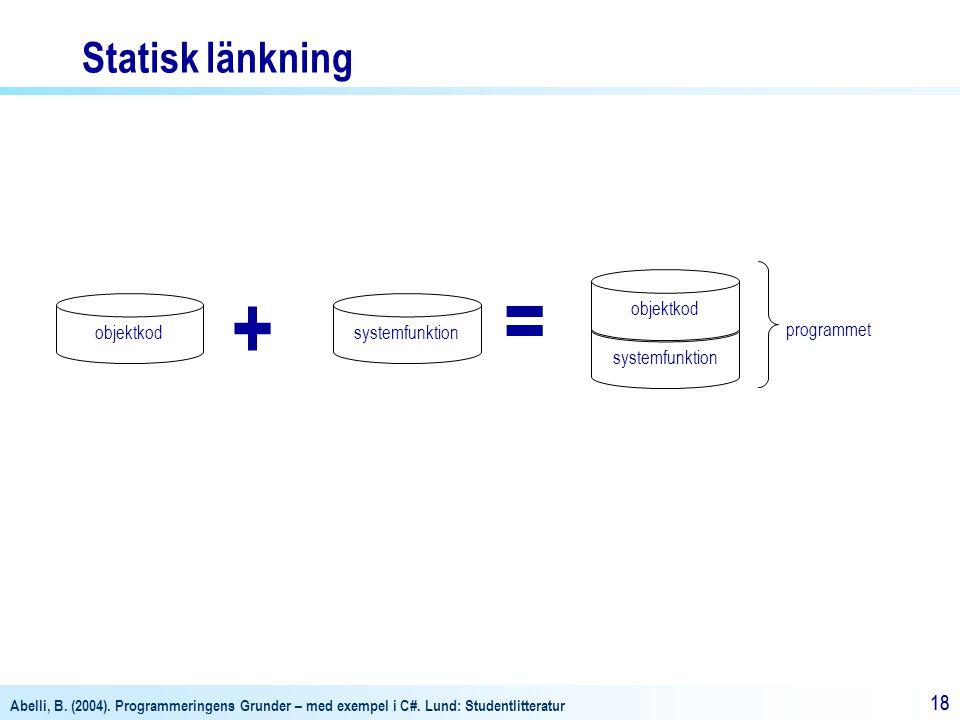 = + Statisk länkning objektkod objektkod systemfunktion systemfunktion