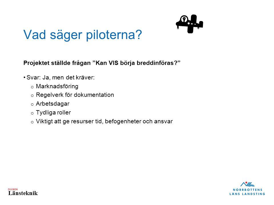 Vad säger piloterna Projektet ställde frågan Kan VIS börja breddinföras Svar: Ja, men det kräver: