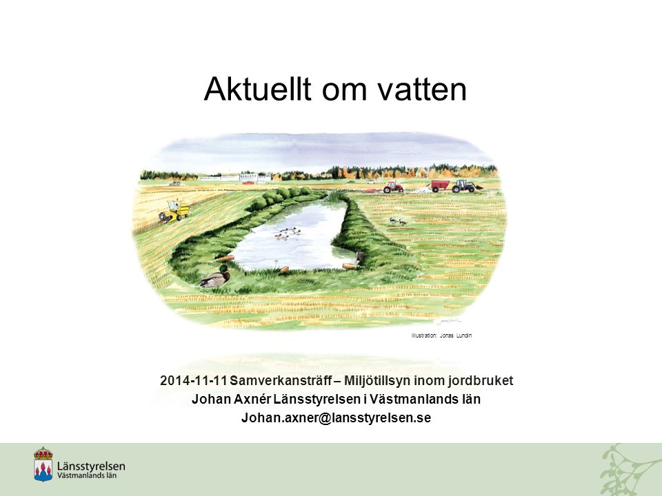 Aktuellt om vatten Illustration: Jonas Lundin. 2014-11-11 Samverkansträff – Miljötillsyn inom jordbruket.