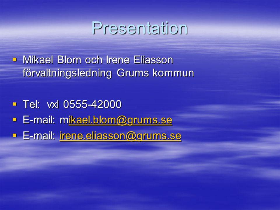 Presentation Mikael Blom och Irene Eliasson förvaltningsledning Grums kommun. Tel: vxl 0555-42000.