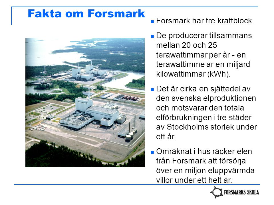 Fakta om Forsmark Forsmark har tre kraftblock.