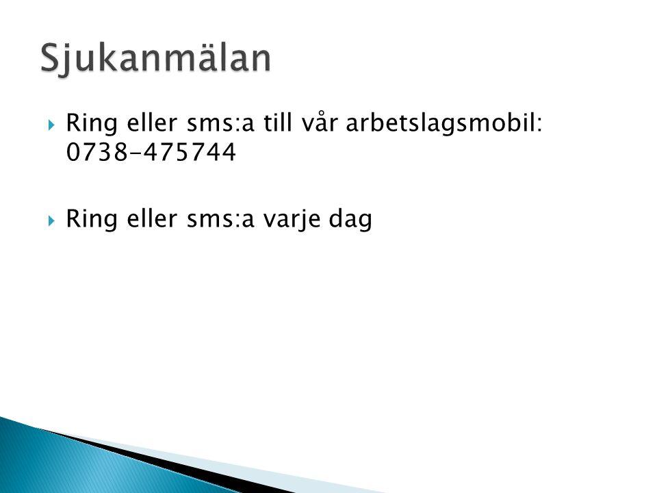 Sjukanmälan Ring eller sms:a till vår arbetslagsmobil: 0738-475744