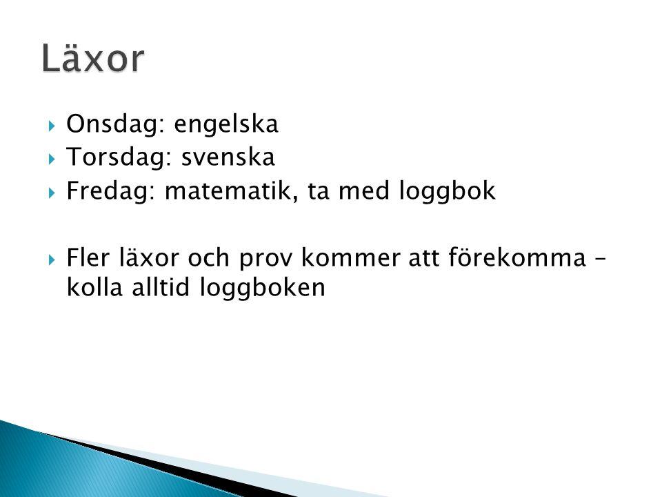 Läxor Onsdag: engelska Torsdag: svenska