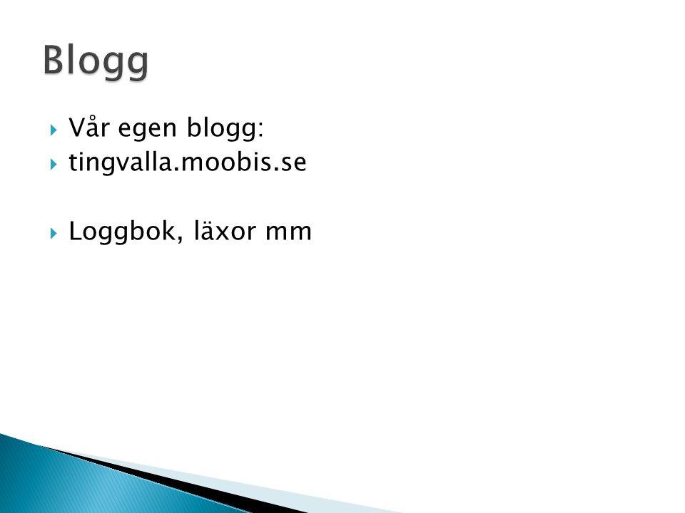 Blogg Vår egen blogg: tingvalla.moobis.se Loggbok, läxor mm