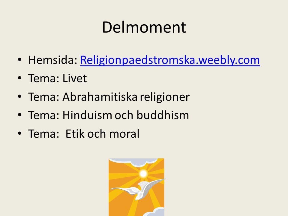 Delmoment Hemsida: Religionpaedstromska.weebly.com Tema: Livet