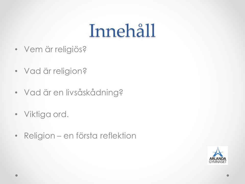 Innehåll Vem är religiös Vad är religion Vad är en livsåskådning