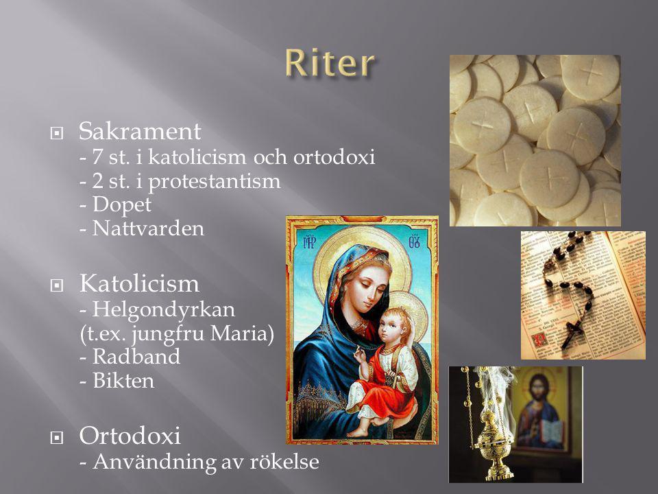 Riter Sakrament - 7 st. i katolicism och ortodoxi - 2 st. i protestantism - Dopet - Nattvarden.