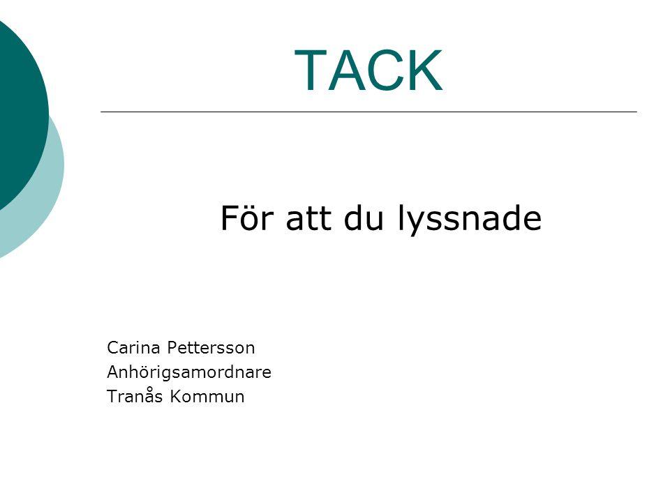 TACK För att du lyssnade Carina Pettersson Anhörigsamordnare