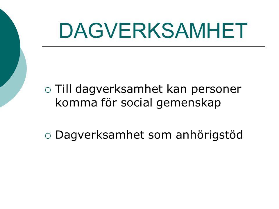 DAGVERKSAMHET Till dagverksamhet kan personer komma för social gemenskap.