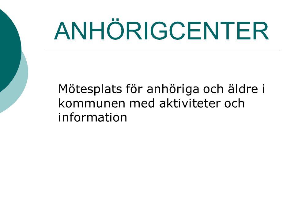 ANHÖRIGCENTER Mötesplats för anhöriga och äldre i kommunen med aktiviteter och information