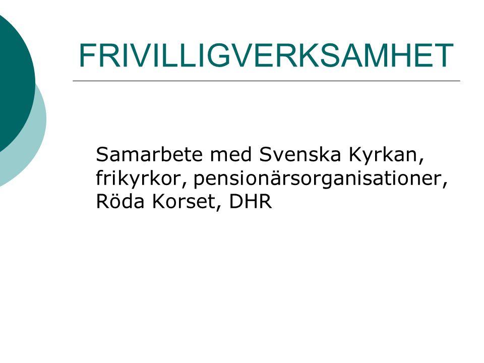 FRIVILLIGVERKSAMHET Samarbete med Svenska Kyrkan, frikyrkor, pensionärsorganisationer, Röda Korset, DHR.