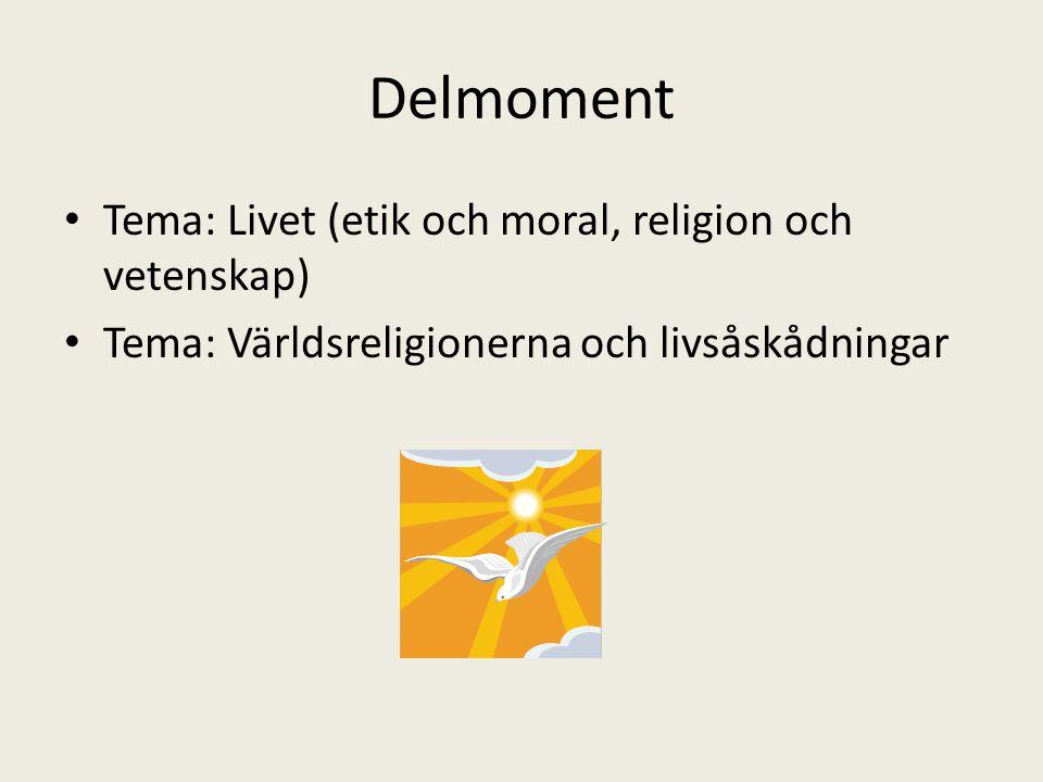 Delmoment Tema: Livet (etik och moral, religion och vetenskap)
